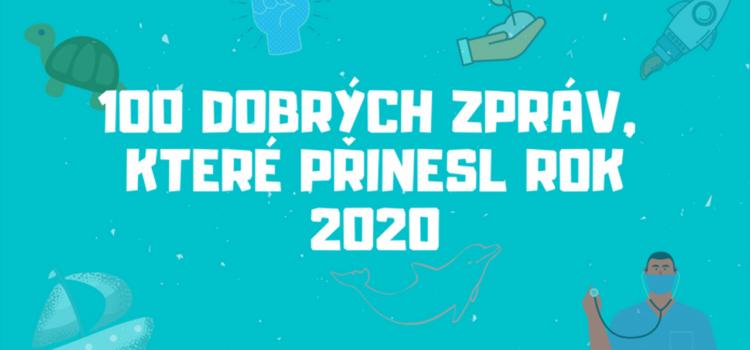 100 DOBRÝCH ZPRÁV, KTERÉ PŘINESL ROK 2020